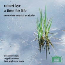 Time For Life Robert Kyr__Cappella Romana_Classical CDs