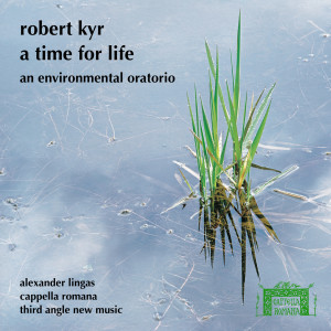 Robert Kyr: A Time For Life
