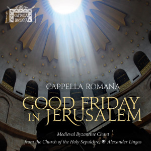 Good Friday In Jerusalem: Medieval Byzantine Chant from the Church of the Holy Sepulchre